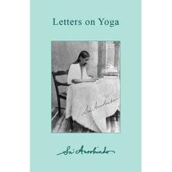 Sri Aurobindo Letters on Yoga