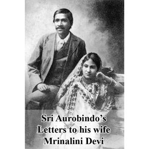 Sri Aurobindo's letters to his wife Mrinalini Devi