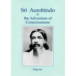 Sri Aurobindo or The Adventure of Consciousness