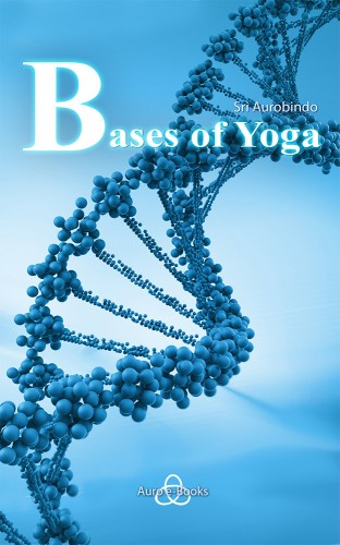 Bases of Yoga by Sri Aurobindo